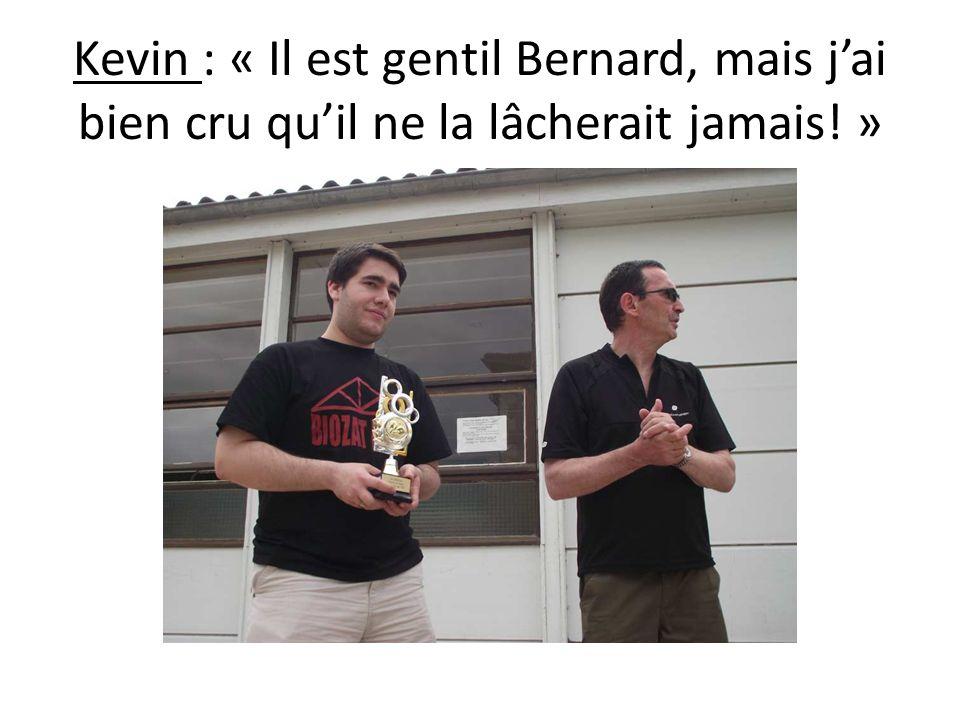 Kevin : « Il est gentil Bernard, mais jai bien cru quil ne la lâcherait jamais! »