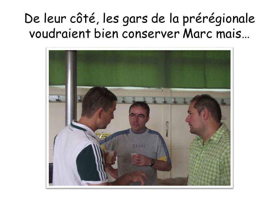 De leur côté, les gars de la prérégionale voudraient bien conserver Marc mais…