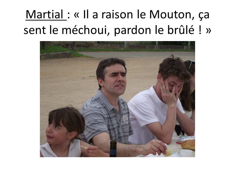 Martial : « Il a raison le Mouton, ça sent le méchoui, pardon le brûlé ! »
