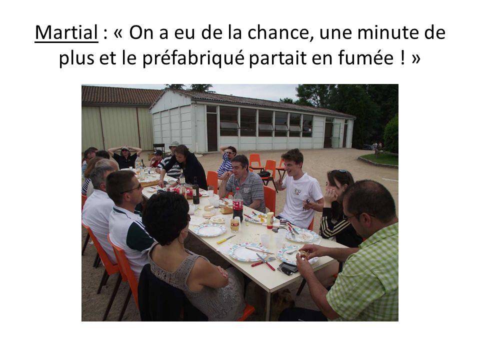 Martial : « On a eu de la chance, une minute de plus et le préfabriqué partait en fumée ! »