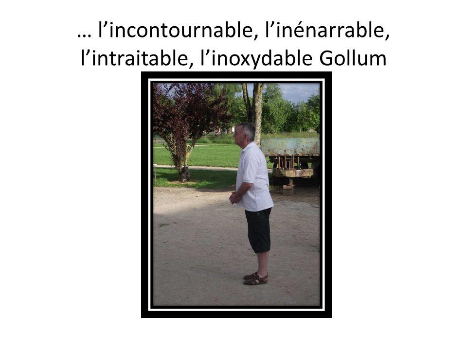 … lincontournable, linénarrable, lintraitable, linoxydable Gollum
