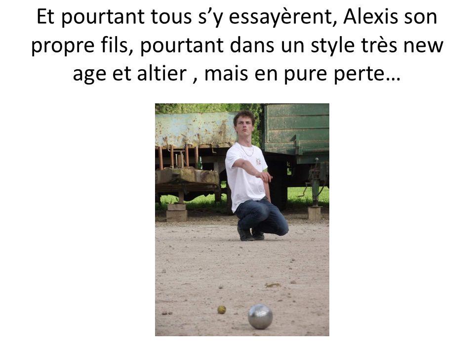 Et pourtant tous sy essayèrent, Alexis son propre fils, pourtant dans un style très new age et altier, mais en pure perte…