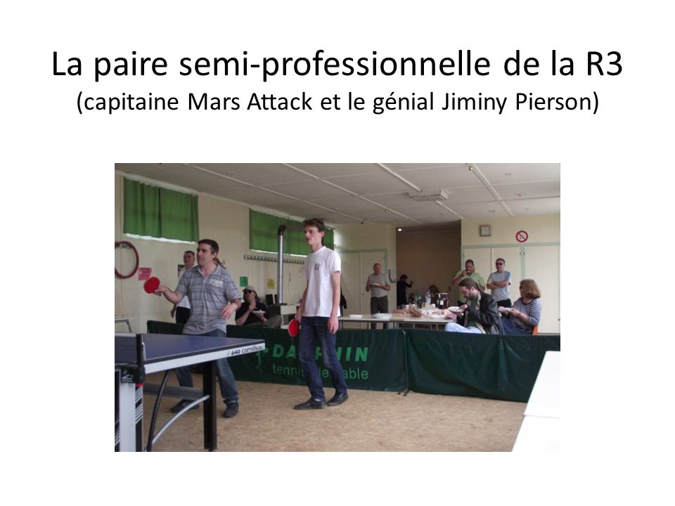 La paire semi-professionnelle de la R3 (capitaine Mars Attack et le génial Jiminy Pierson)
