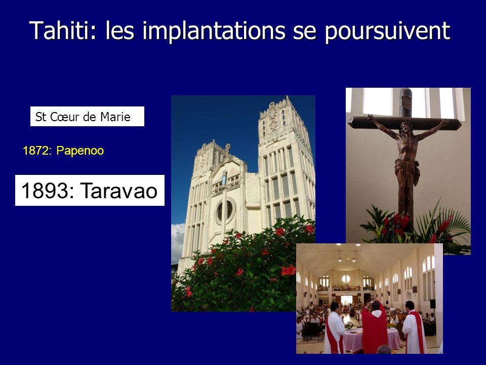 Tahiti: les implantations se poursuivent 1893: Taravao 1872: Papenoo St Cœur de Marie