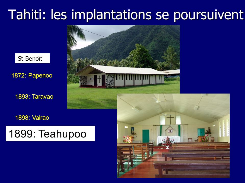 1898: Vairao 1899: Teahupoo 1893: Taravao 1872: Papenoo St Benoît Tahiti: les implantations se poursuivent