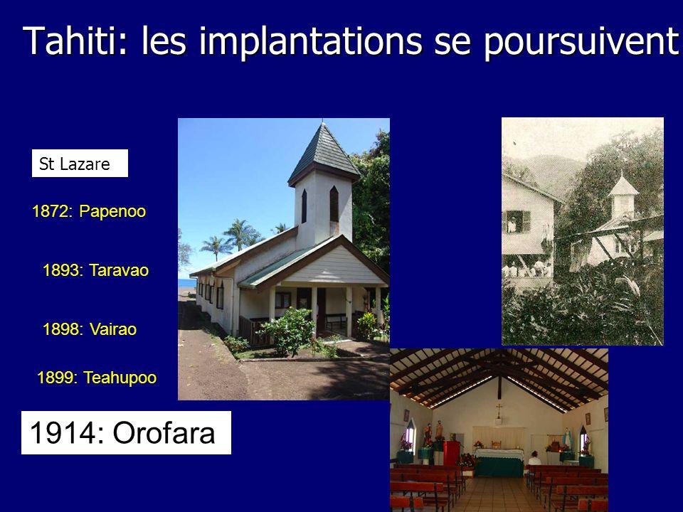 1898: Vairao 1899: Teahupoo 1914: Orofara Tahiti: les implantations se poursuivent 1893: Taravao 1872: Papenoo St Lazare