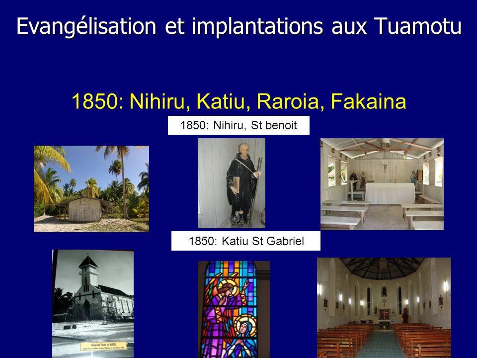 1850: Katiu St Gabriel 1850: Nihiru, Katiu, Raroia, Fakaina 1850: Nihiru, St benoit Evangélisation et implantations aux Tuamotu