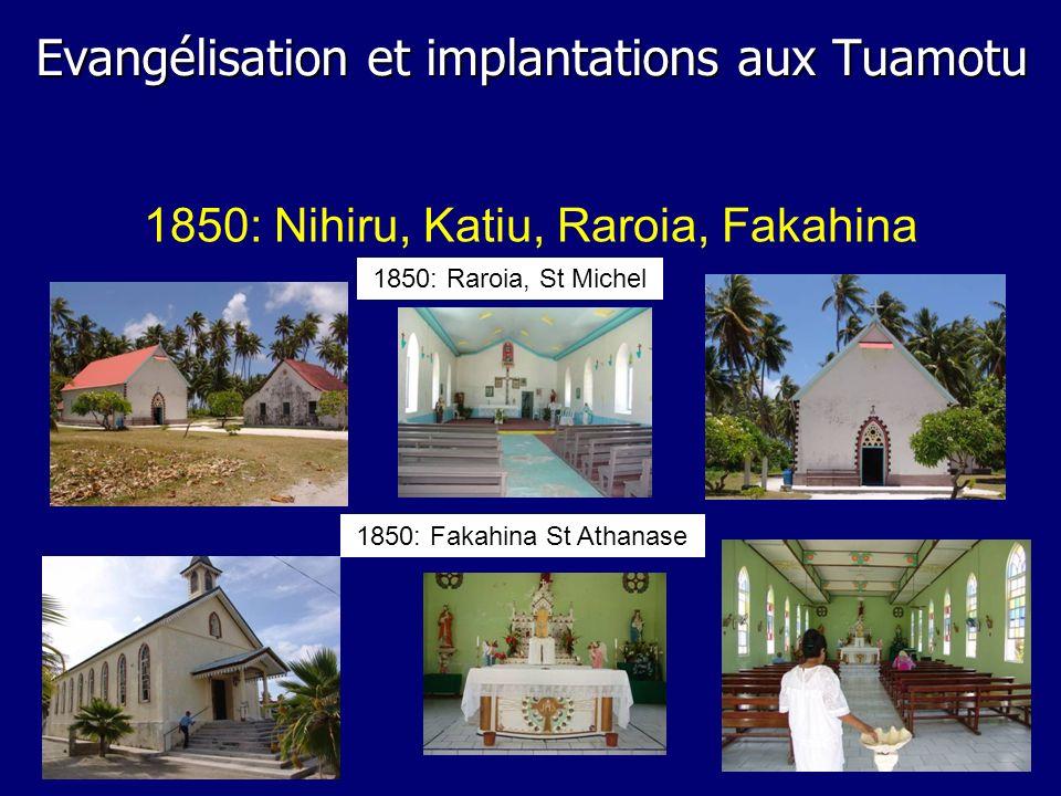 1850: Raroia, St Michel 1850: Nihiru, Katiu, Raroia, Fakahina 1850: Fakahina St Athanase Evangélisation et implantations aux Tuamotu