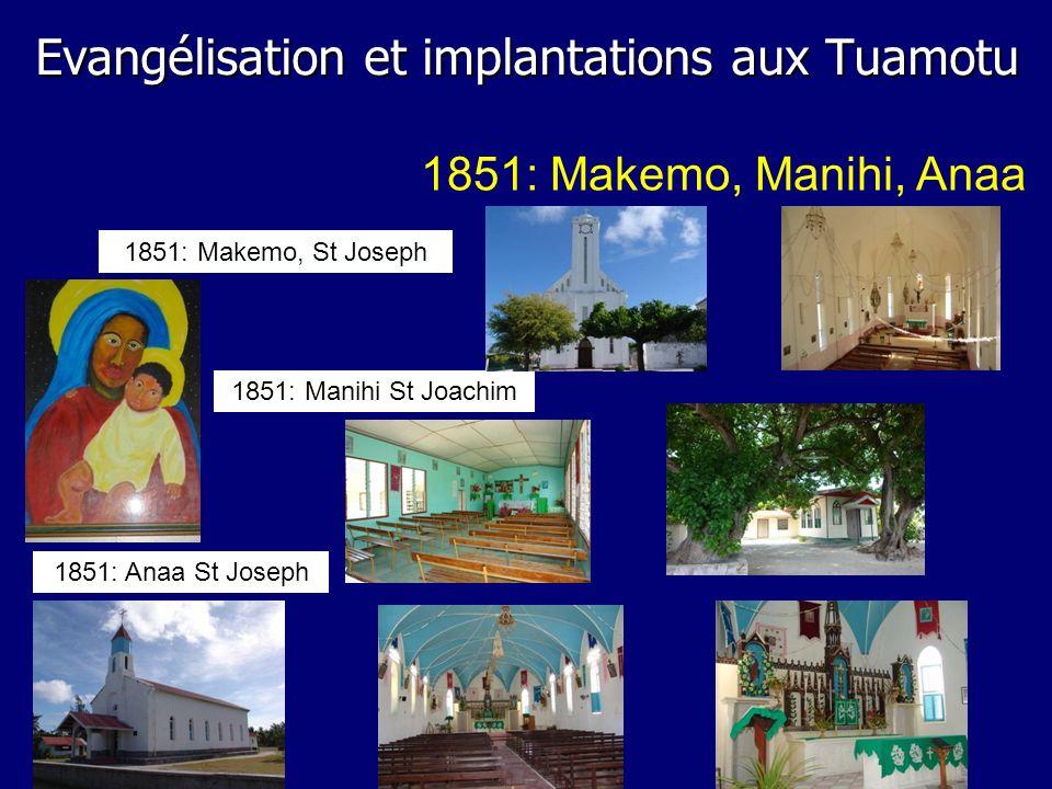 1851: Manihi St Joachim 1851: Anaa St Joseph 1851: Makemo, St Joseph 1851: Makemo, Manihi, Anaa Evangélisation et implantations aux Tuamotu