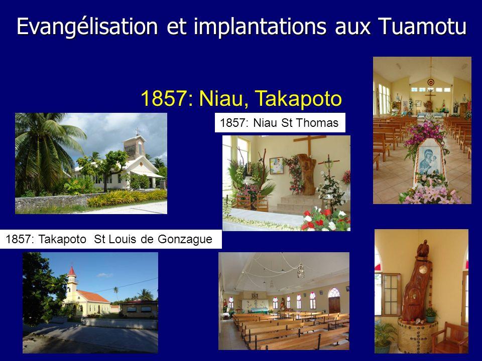 1857: Niau, Takapoto 1857: Niau St Thomas 1857: Takapoto St Louis de Gonzague Evangélisation et implantations aux Tuamotu