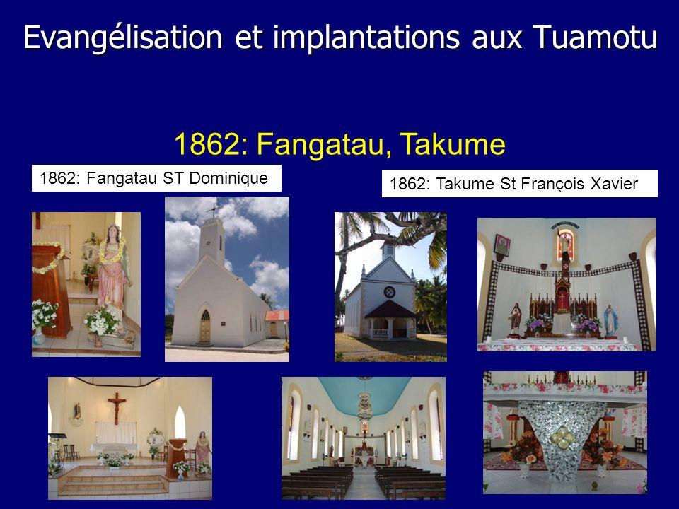 1862: Fangatau, Takume 1862: Fangatau ST Dominique 1862: Takume St François Xavier Evangélisation et implantations aux Tuamotu
