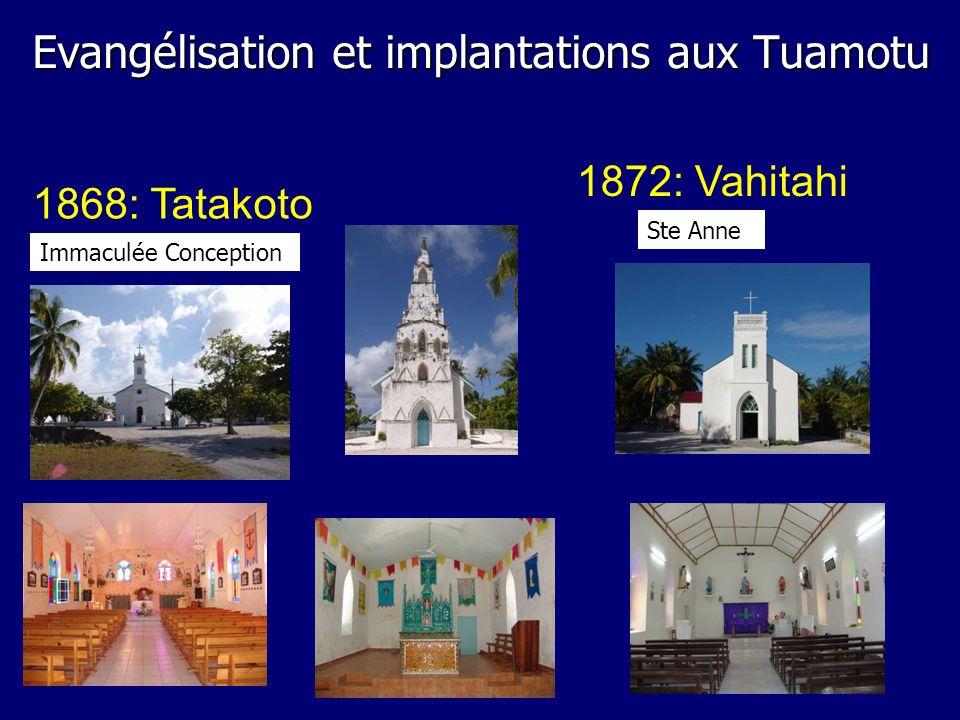 1868: Tatakoto 1872: Vahitahi Immaculée Conception Ste Anne Evangélisation et implantations aux Tuamotu