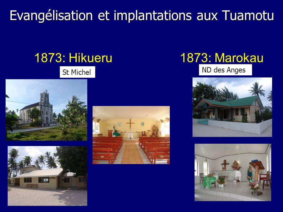 1873: Hikueru St Michel 1873: Marokau ND des Anges Evangélisation et implantations aux Tuamotu