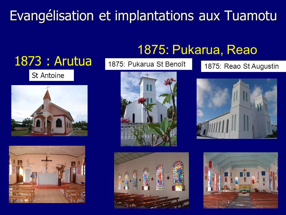 1875: Pukarua, Reao 1875: Pukarua St Benoît 1875: Reao St Augustin 1873 : Arutua St Antoine Evangélisation et implantations aux Tuamotu