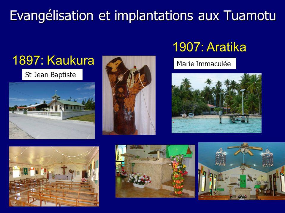 1897: Kaukura 1907: Aratika St Jean Baptiste Marie Immaculée Evangélisation et implantations aux Tuamotu