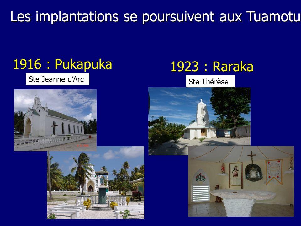 1916 : Pukapuka Ste Jeanne dArc 1923 : Raraka Ste Thérèse Les implantations se poursuivent aux Tuamotu