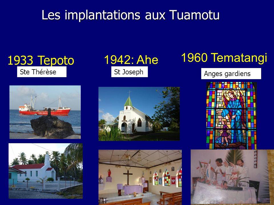 1960 Tematangi Les implantations aux Tuamotu Les implantations aux Tuamotu Anges gardiens 1933 Tepoto Ste Thérèse 1942: Ahe St Joseph