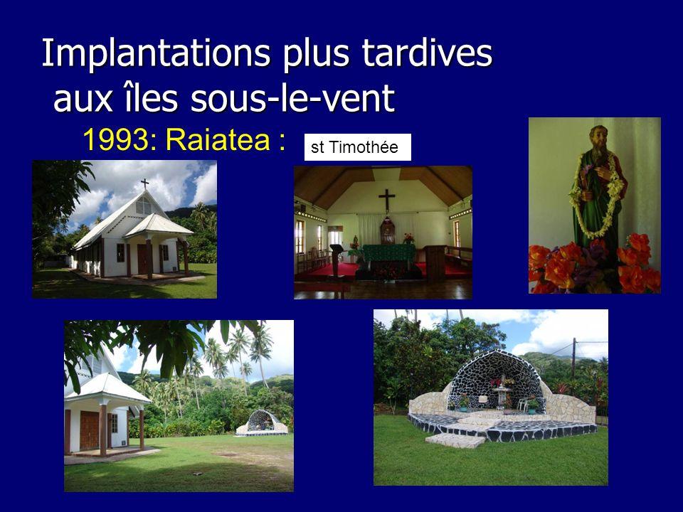 Implantations plus tardives aux îles sous-le-vent 1993: Raiatea : st Timothée
