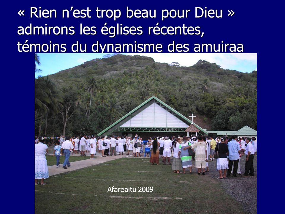 « Rien nest trop beau pour Dieu » admirons les églises récentes, témoins du dynamisme des amuiraa Papeari 2004 Tahaa 2004 Fakarava 2002 Tepoto 2003 Pu