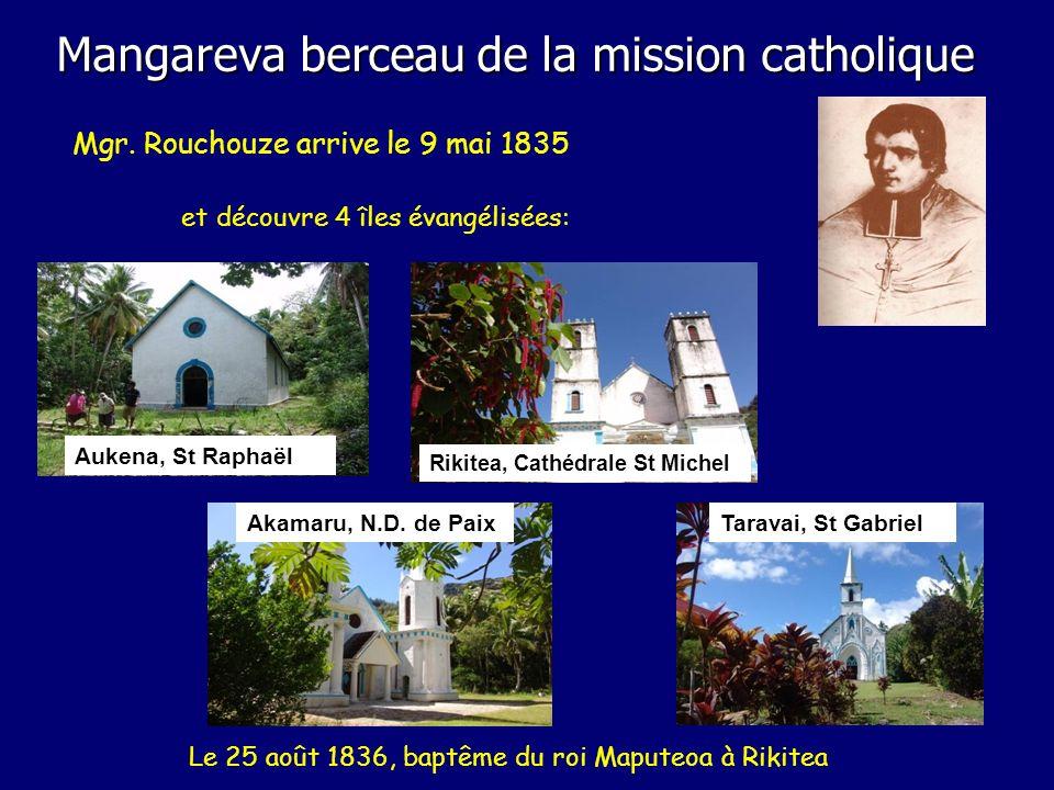 Mgr. Rouchouze arrive le 9 mai 1835 Le 25 août 1836, baptême du roi Maputeoa à Rikitea Aukena, St Raphaël Akamaru, N.D. de Paix Rikitea, Cathédrale St