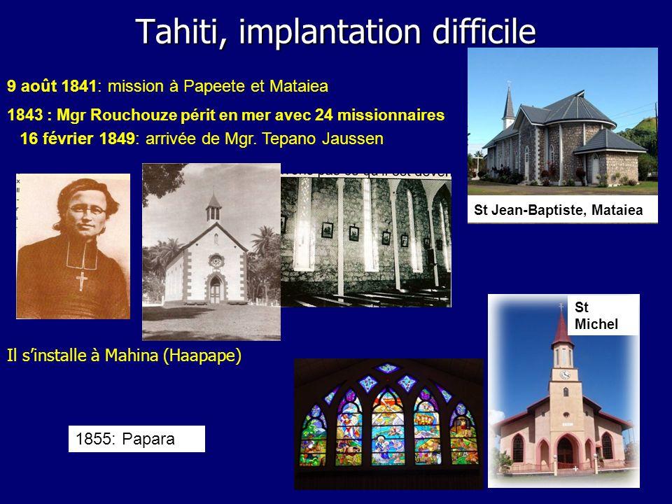 Tahiti, implantation difficile 9 août 1841: mission à Papeete et Mataiea 1843 : Mgr Rouchouze périt en mer avec 24 missionnaires St Jean-Baptiste, Mat