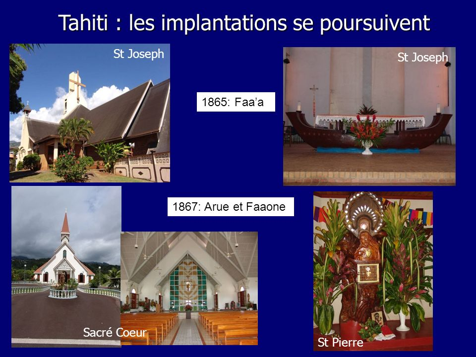 1867: Arue et Faaone 1865: Faaa St Joseph Tahiti : les implantations se poursuivent Sacré Coeur St Pierre