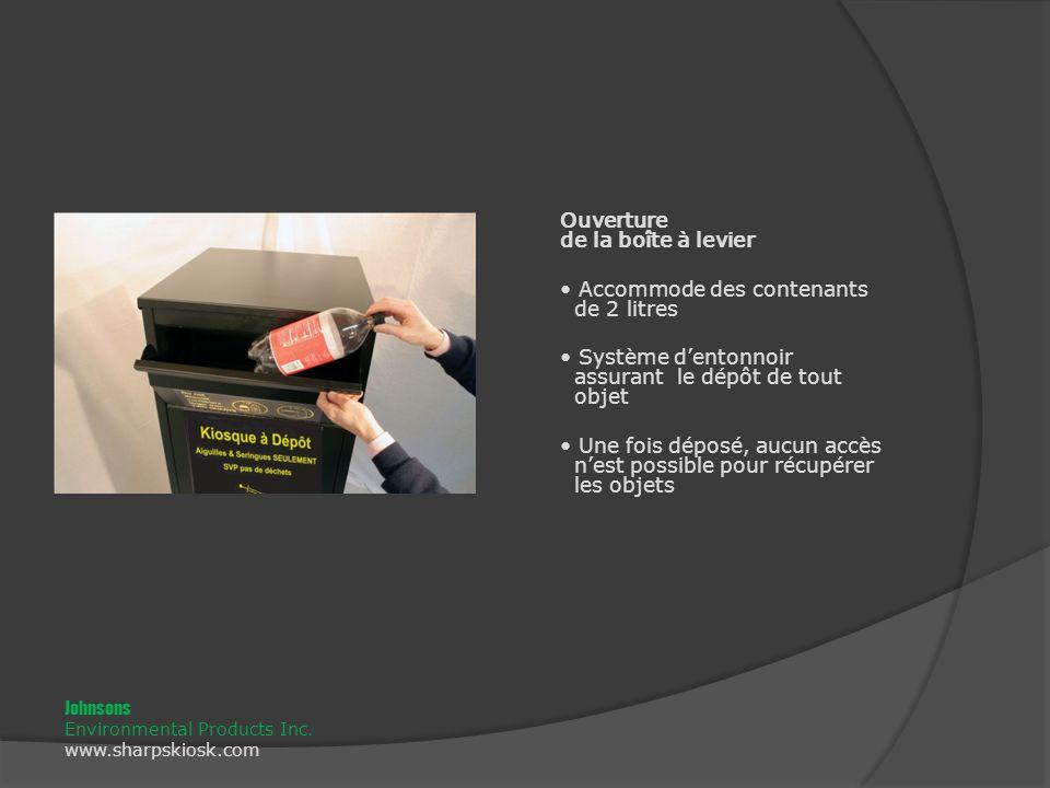 Ouverture de la boîte à levier Accommode des contenants de 2 litres Système dentonnoir assurant le dépôt de tout objet Une fois déposé, aucun accès nest possible pour récupérer les objets Johnsons Environmental Products Inc.