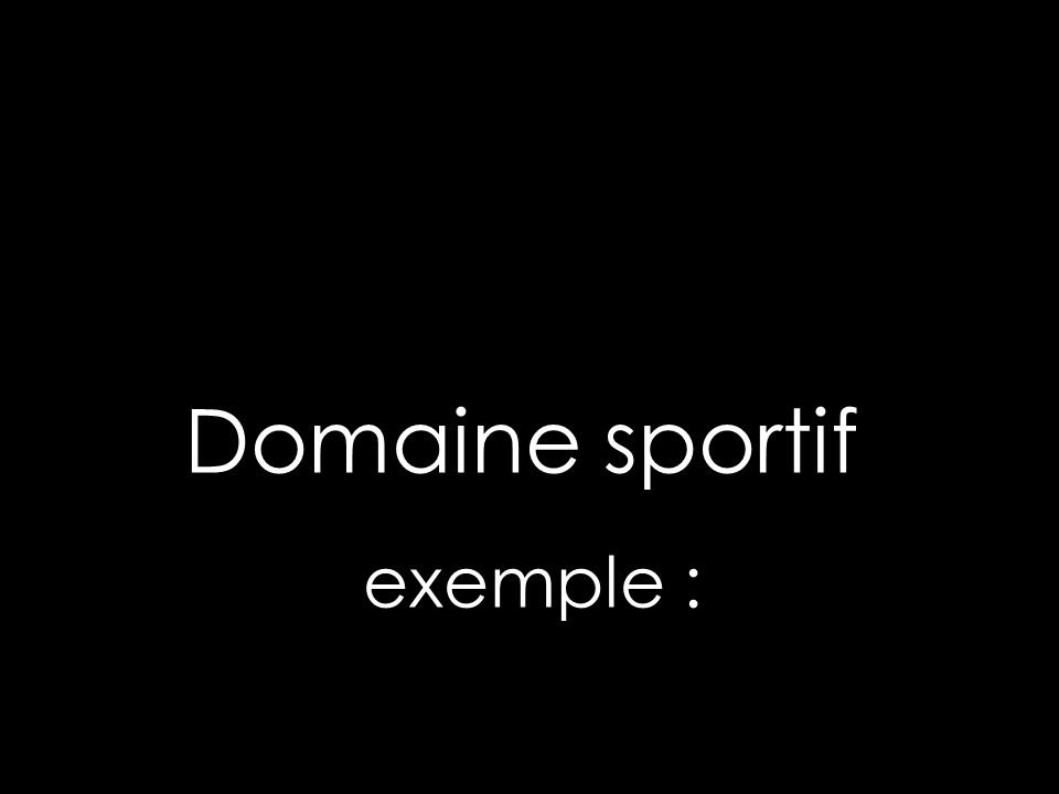 Domaine sportif exemple :