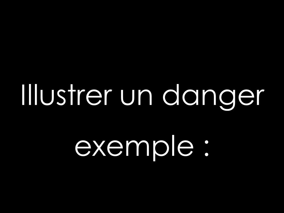 Illustrer un danger exemple :