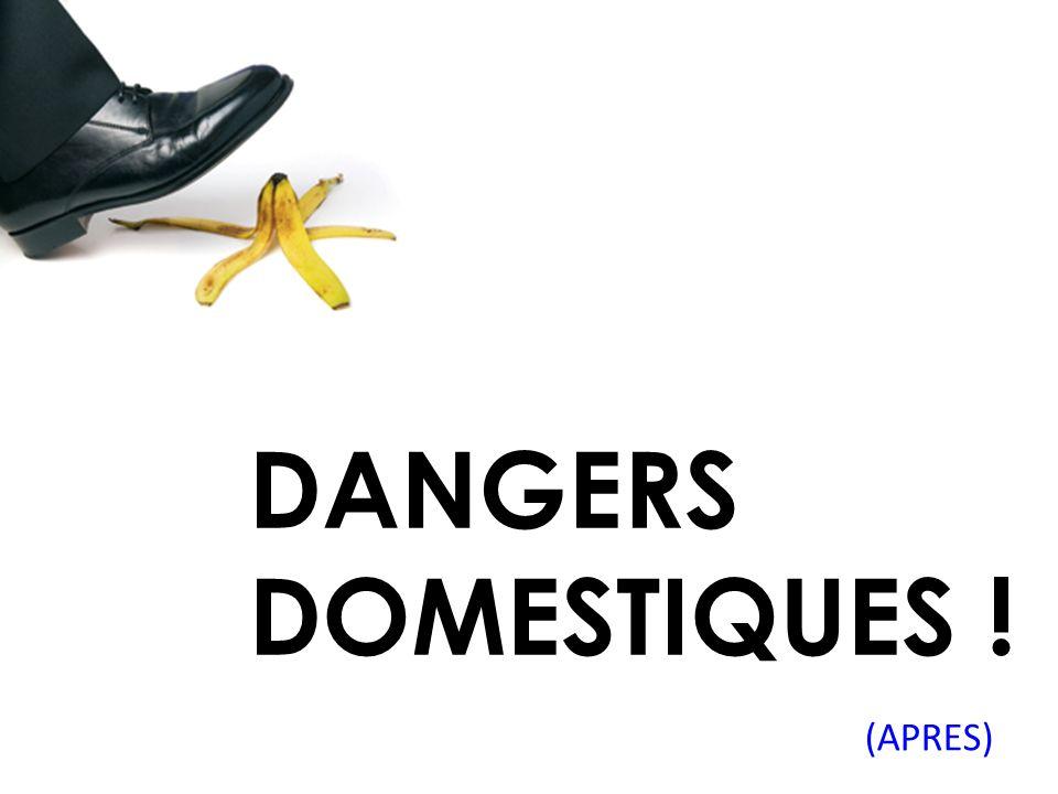 DANGERS DOMESTIQUES ! (APRES)