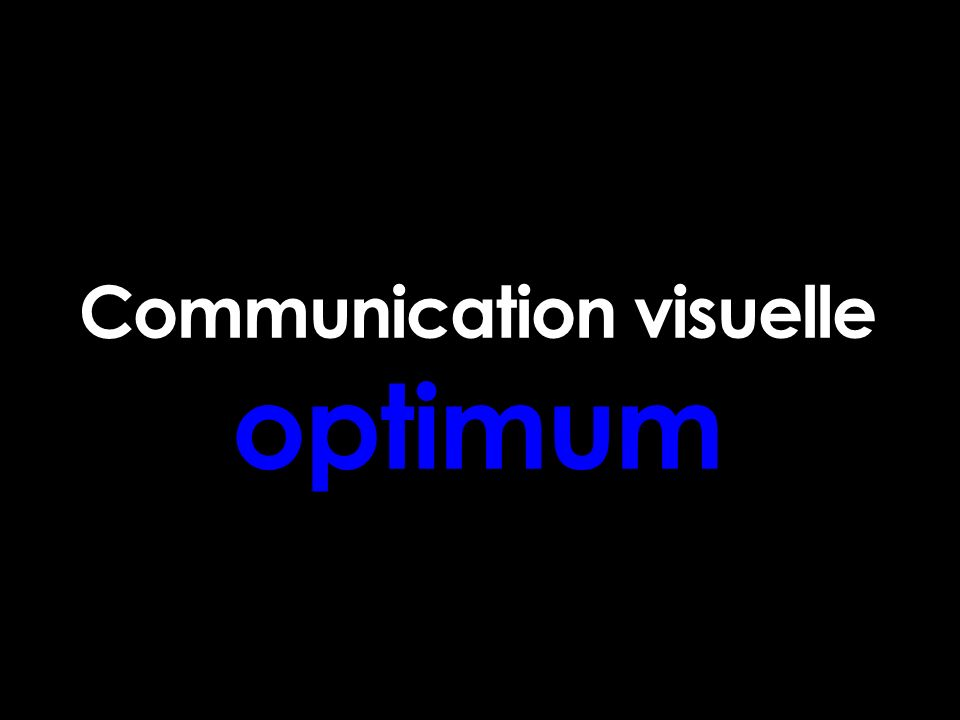 Communication visuelle optimum