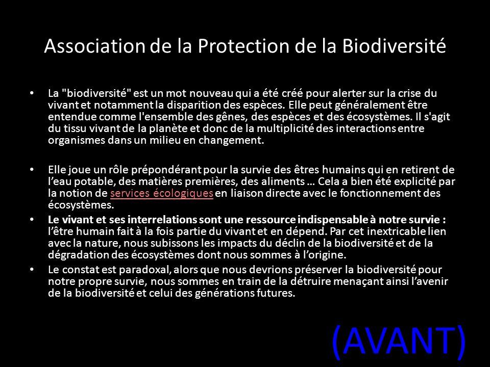 Association de la Protection de la Biodiversité La biodiversité est un mot nouveau qui a été créé pour alerter sur la crise du vivant et notamment la disparition des espèces.