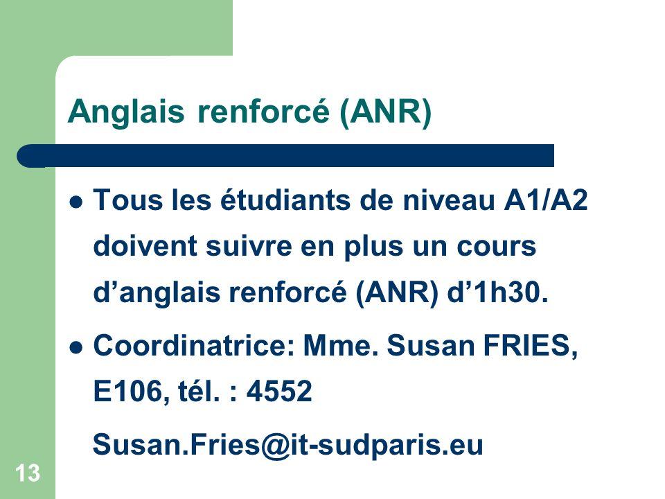 13 Anglais renforcé (ANR) Tous les étudiants de niveau A1/A2 doivent suivre en plus un cours danglais renforcé (ANR) d1h30.