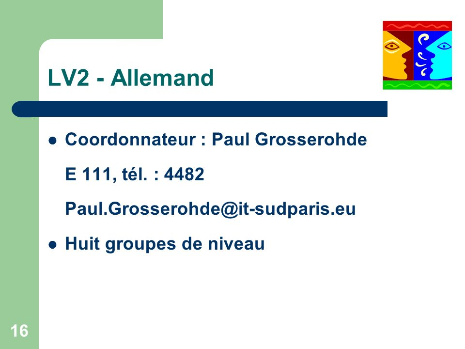 16 LV2 - Allemand Coordonnateur : Paul Grosserohde E 111, tél.