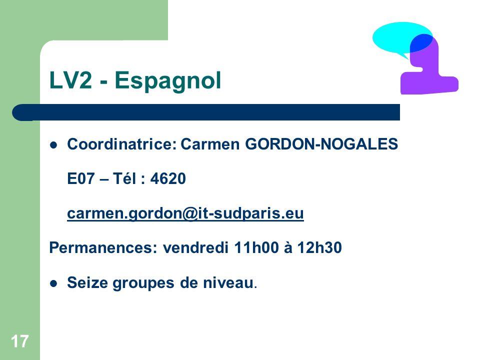 17 LV2 - Espagnol Coordinatrice: Carmen GORDON-NOGALES E07 – Tél : 4620 carmen.gordon@it-sudparis.eu Permanences: vendredi 11h00 à 12h30 Seize groupes de niveau.