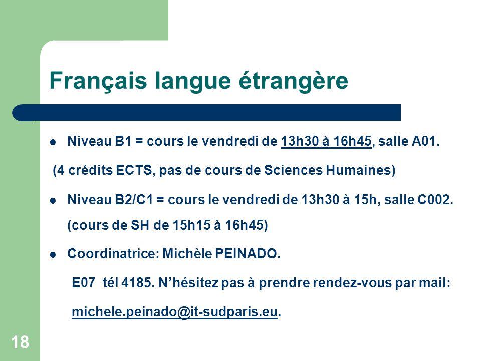 18 Français langue étrangère Niveau B1 = cours le vendredi de 13h30 à 16h45, salle A01.