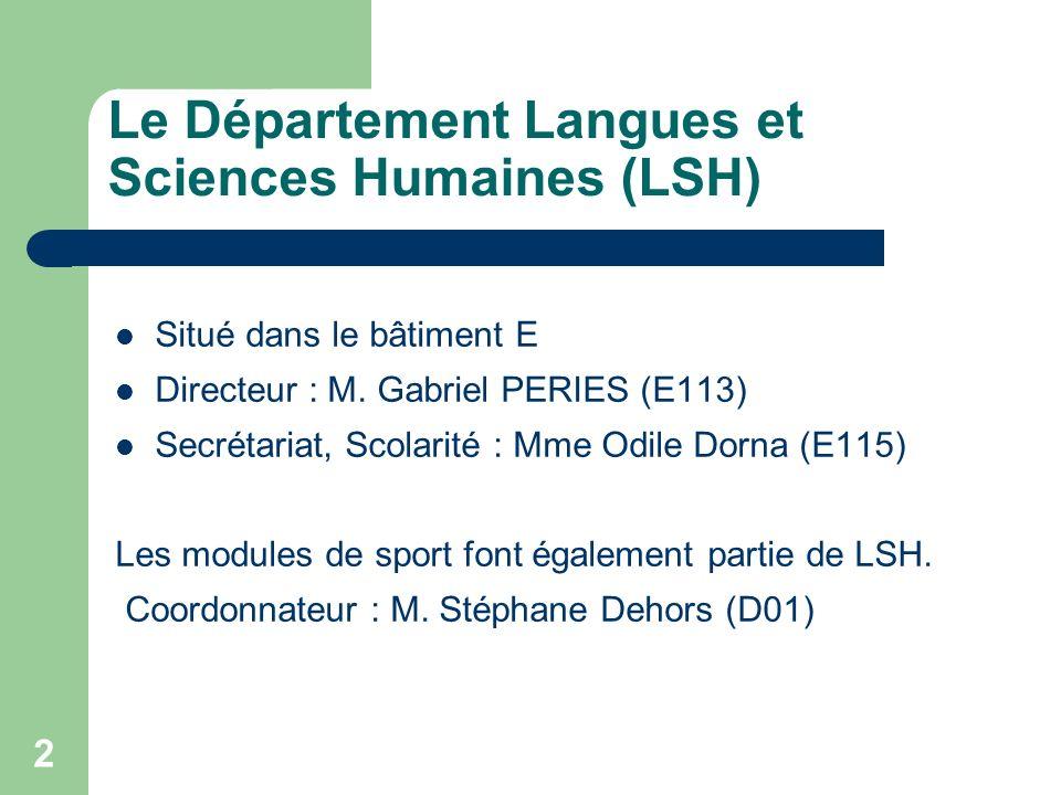 2 Le Département Langues et Sciences Humaines (LSH) Situé dans le bâtiment E Directeur : M.