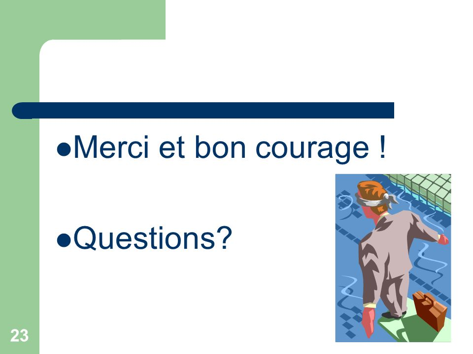 23 Merci et bon courage ! Questions?