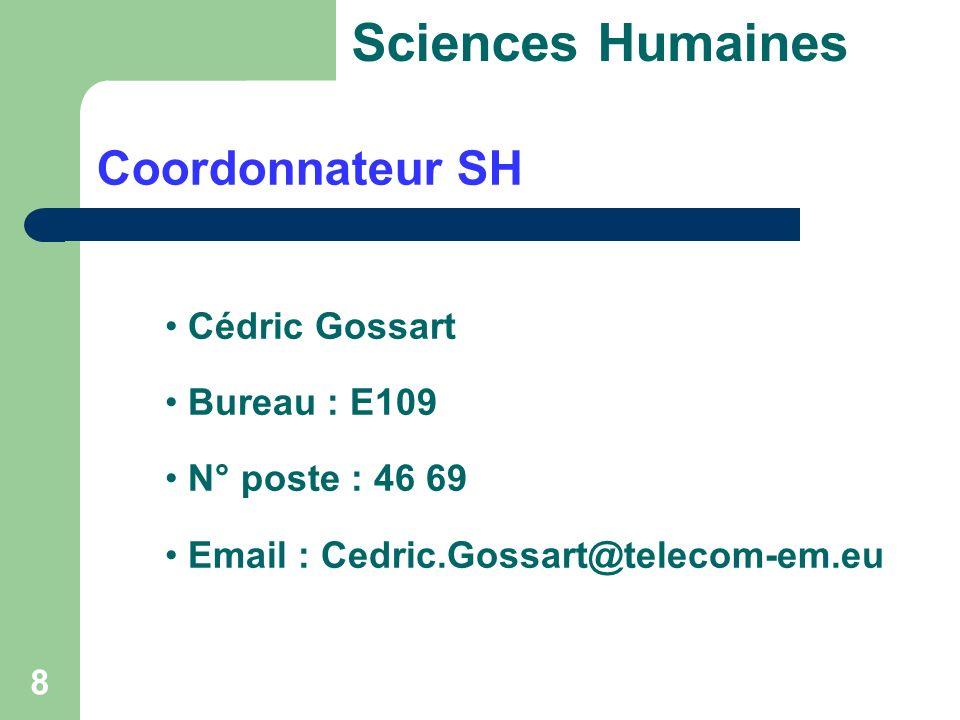 8 Coordonnateur SH Cédric Gossart Bureau : E109 N° poste : 46 69 Email : Cedric.Gossart@telecom-em.eu Sciences Humaines