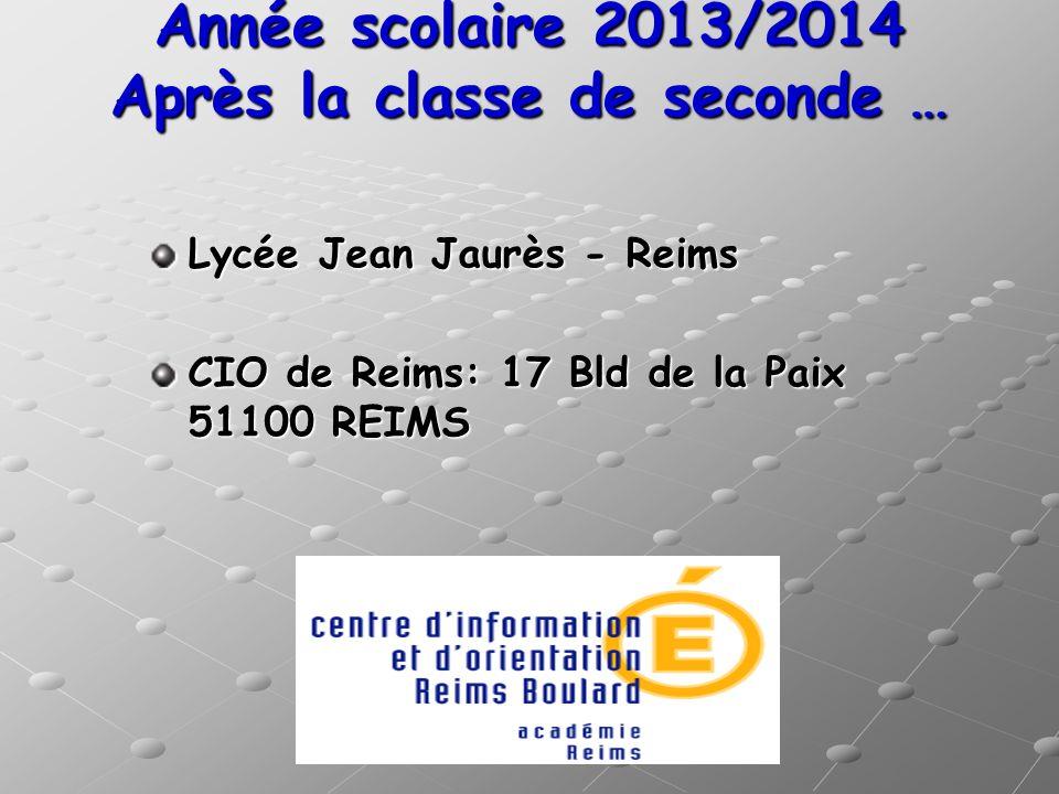 Lycée Jean Jaurès - Reims CIO de Reims: 17 Bld de la Paix 51100 REIMS Année scolaire 2013/2014 Après la classe de seconde …