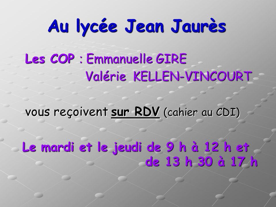 Au lycée Jean Jaurès Les COP : Emmanuelle GIRE Valérie KELLEN-VINCOURT Valérie KELLEN-VINCOURT vous reçoivent sur RDV (cahier au CDI) Le mardi et le j