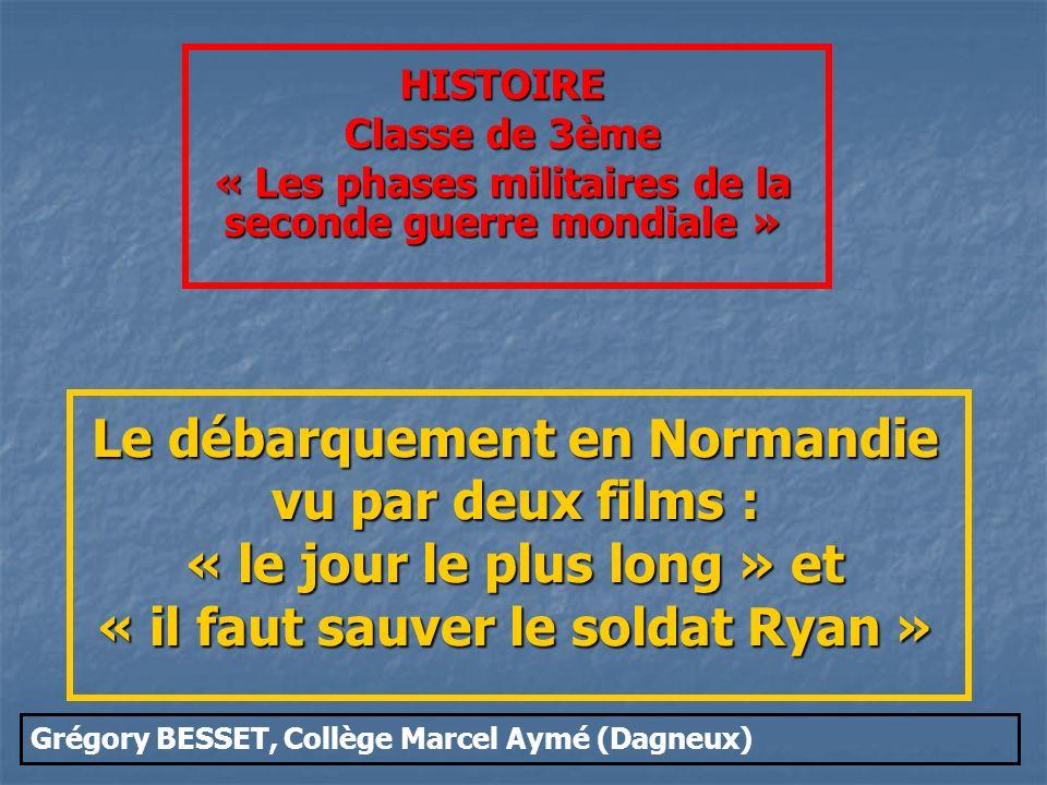 Objectifs : - Comprendre le contexte et le déroulement du débarquement - Savoir analyser un film sur la forme (plans, musique…) et sur le fond (volonté du réalisateur, contexte historique de sa réalisation…)