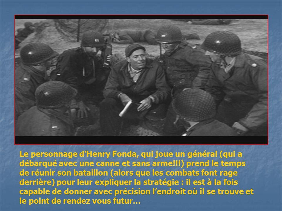 Le personnage dHenry Fonda, qui joue un général (qui a débarqué avec une canne et sans arme!!!) prend le temps de réunir son bataillon (alors que les