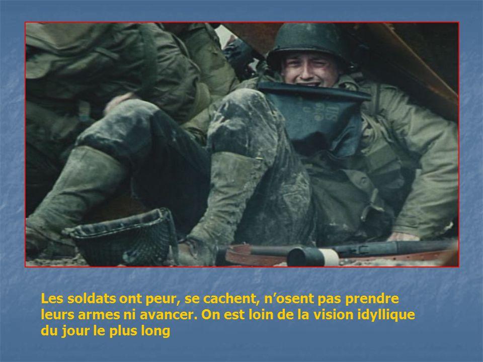 Les soldats ont peur, se cachent, nosent pas prendre leurs armes ni avancer. On est loin de la vision idyllique du jour le plus long