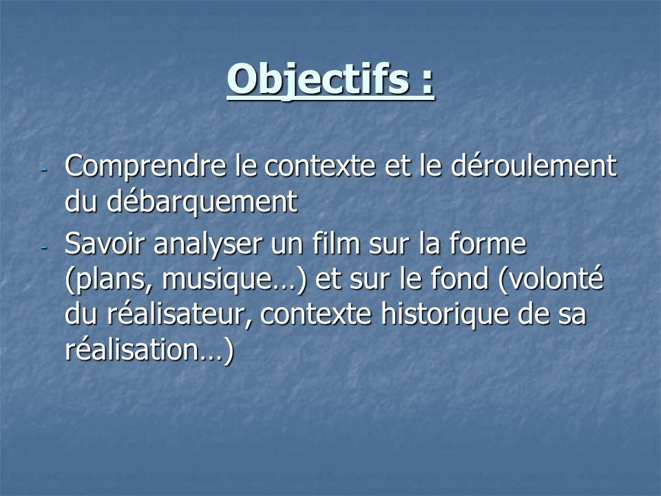 Objectifs : - Comprendre le contexte et le déroulement du débarquement - Savoir analyser un film sur la forme (plans, musique…) et sur le fond (volont