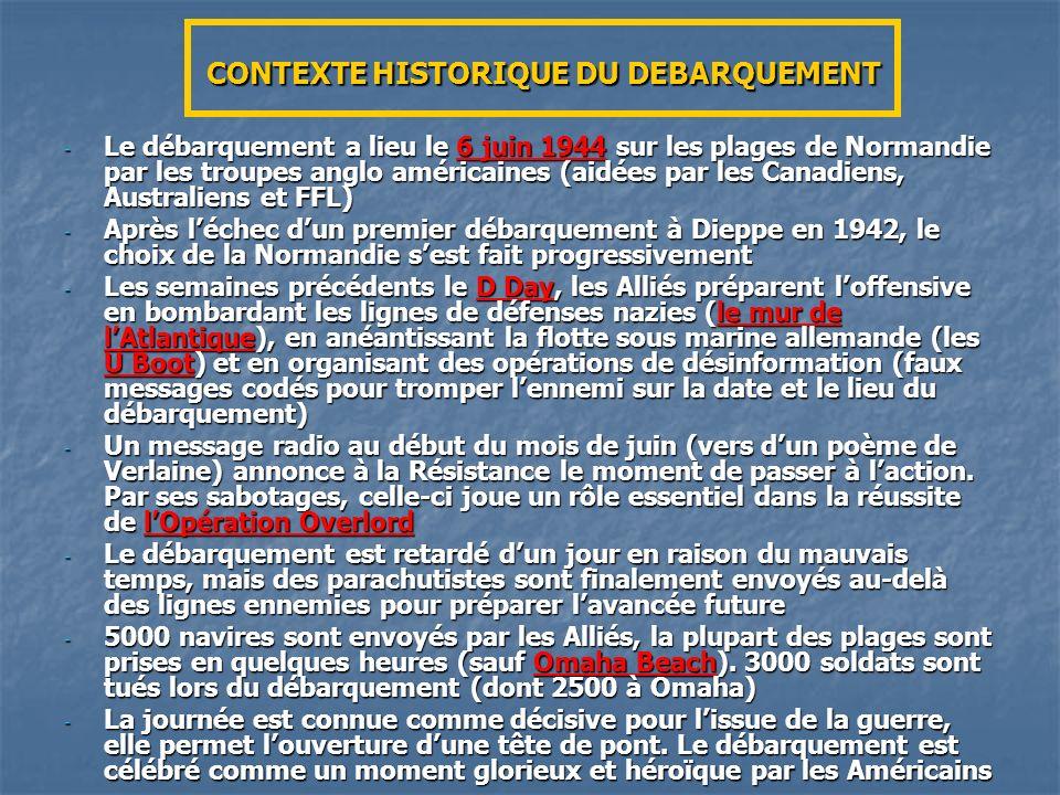 CONTEXTE HISTORIQUE DU DEBARQUEMENT - Le débarquement a lieu le 6 juin 1944 sur les plages de Normandie par les troupes anglo américaines (aidées par