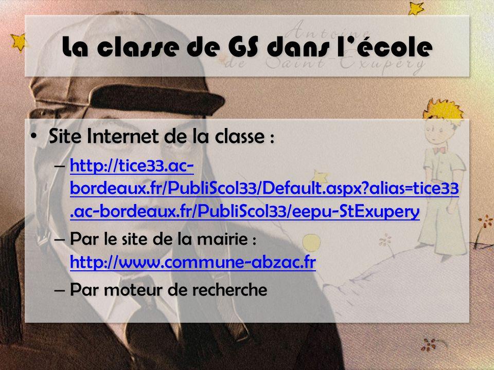 La classe de GS dans lécole Site Internet de la classe : – http://tice33.ac- bordeaux.fr/PubliScol33/Default.aspx?alias=tice33.ac-bordeaux.fr/PubliScol33/eepu-StExupery http://tice33.ac- bordeaux.fr/PubliScol33/Default.aspx?alias=tice33.ac-bordeaux.fr/PubliScol33/eepu-StExupery – Par le site de la mairie : http://www.commune-abzac.fr http://www.commune-abzac.fr – Par moteur de recherche Site Internet de la classe : – http://tice33.ac- bordeaux.fr/PubliScol33/Default.aspx?alias=tice33.ac-bordeaux.fr/PubliScol33/eepu-StExupery http://tice33.ac- bordeaux.fr/PubliScol33/Default.aspx?alias=tice33.ac-bordeaux.fr/PubliScol33/eepu-StExupery – Par le site de la mairie : http://www.commune-abzac.fr http://www.commune-abzac.fr – Par moteur de recherche