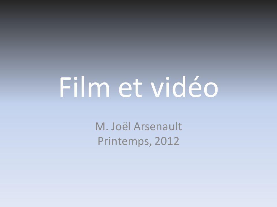 Film et vidéo M. Joël Arsenault Printemps, 2012