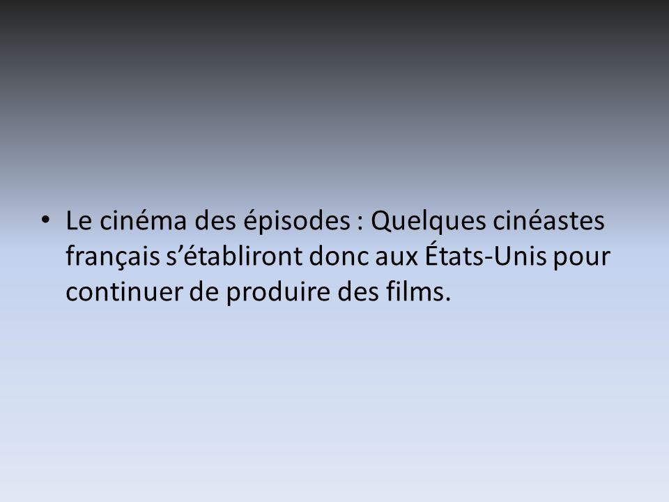 Le cinéma des épisodes : Quelques cinéastes français sétabliront donc aux États-Unis pour continuer de produire des films.