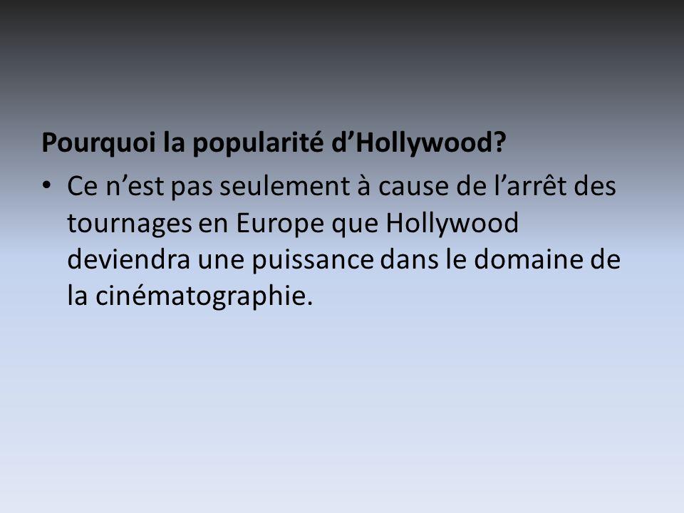 Pourquoi la popularité dHollywood? Ce nest pas seulement à cause de larrêt des tournages en Europe que Hollywood deviendra une puissance dans le domai